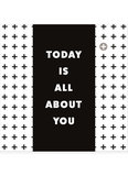 TODAY IS ALL ABOUT YOU  •  CHOCOLADEWENS_